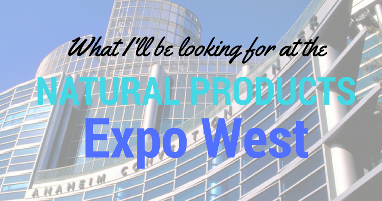 What I'll be looking for at the Natural Products Expo West