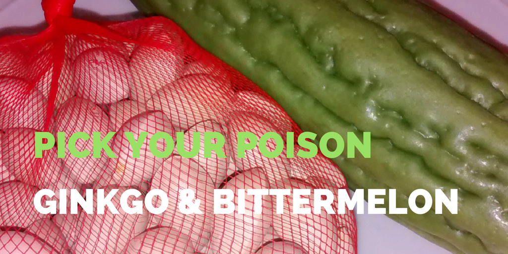 Pick Your Poison: Gingko Nuts & Bitter Melon