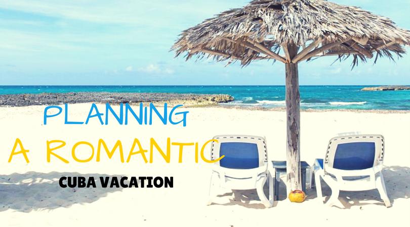 Planning a Romantic Cuba Getaway
