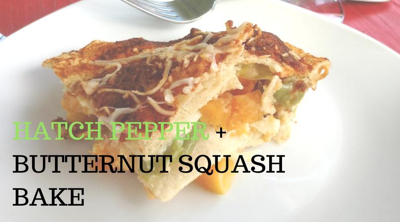 Hatch Pepper + Butternut Squash Bake