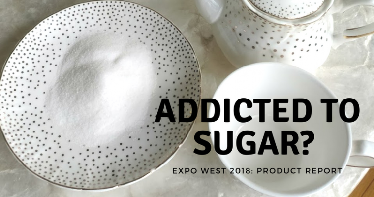 ExpoWest Report: Addicted to Sugar? Try These Products