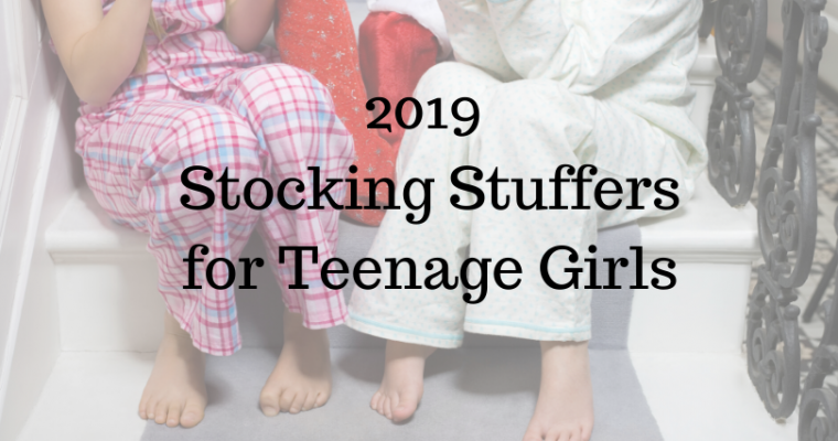 2019 Stocking Stuffer Ideas for Teenage Girls