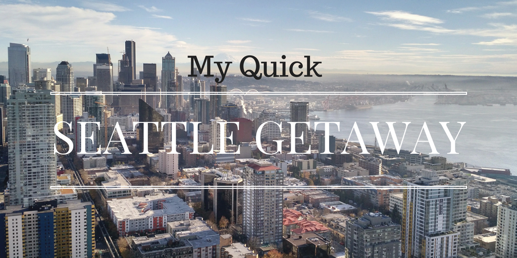 My Quick Seattle Getaway